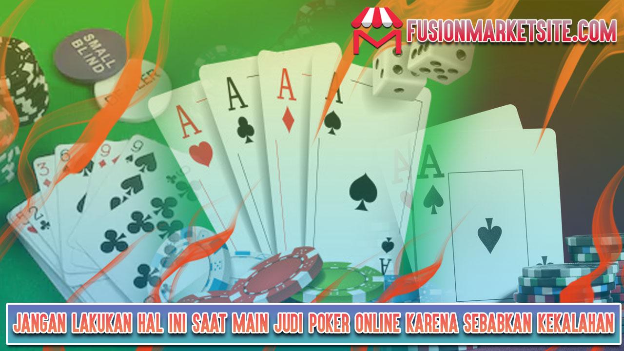 Jangan Lakukan Hal Ini Saat Main Judi Poker Online Karena Sebabkan Kekalahan